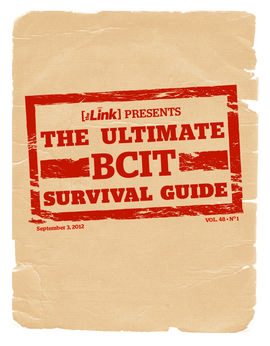 The Link Newspaper 2012-09-03 The Link presents the ultimate BCIT survival guide