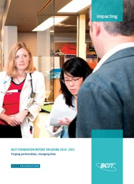 Impacting: BCIT Foundation Report on giving 2010-2011: Forging partnerships, changing lives